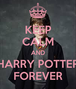 Poster: KEEP CALM AND HARRY POTTER FOREVER