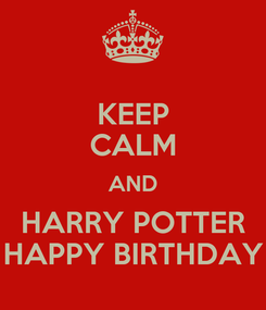 Poster: KEEP CALM AND HARRY POTTER HAPPY BIRTHDAY