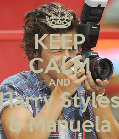 Poster: KEEP CALM AND Harry Styles & Manuela