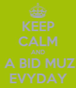 Poster: KEEP CALM AND HAS A BID MUZZLE  EVYDAY