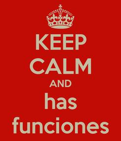 Poster: KEEP CALM AND has funciones