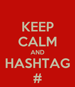 Poster: KEEP CALM AND HASHTAG #
