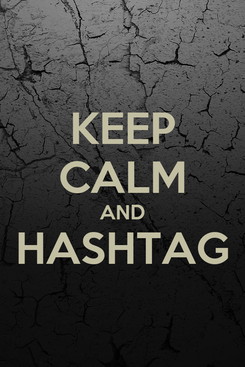 Poster: KEEP CALM AND HASHTAG