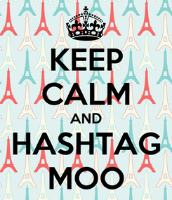 Poster: KEEP CALM AND HASHTAG MOO