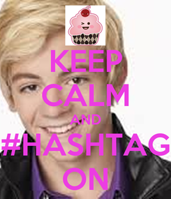 Poster: KEEP CALM AND #HASHTAG ON