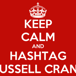Poster: KEEP CALM AND HASHTAG RUSSELL CRANE