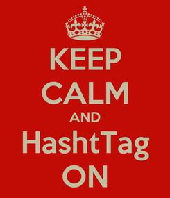 Poster: KEEP CALM AND HashtTag ON