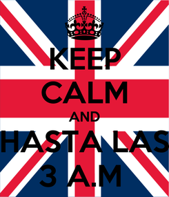 Poster: KEEP CALM AND HASTA LAS 3 A.M