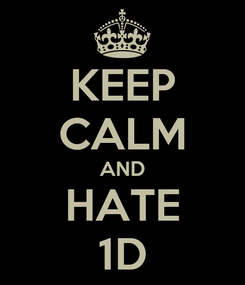 Poster: KEEP CALM AND HATE 1D