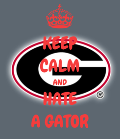 Poster: KEEP CALM AND HATE A GATOR