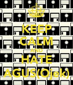 Poster: KEEP CALM AND HATE AGUS(Ojek)