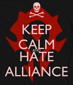 Poster: KEEP CALM AND HATE ALLIANCE