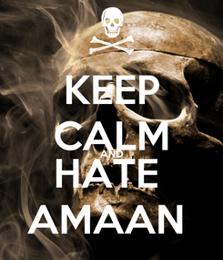 Poster: KEEP CALM AND HATE  AMAAN