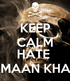 Poster: KEEP CALM AND HATE  AMAAN KHAN