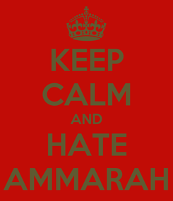 Poster: KEEP CALM AND HATE AMMARAH