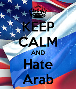 Poster: KEEP CALM AND Hate Arab