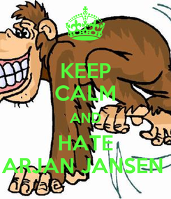 Poster: KEEP CALM AND HATE ARJAN JANSEN
