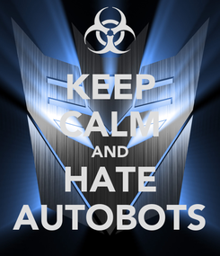 Poster: KEEP CALM AND HATE AUTOBOTS