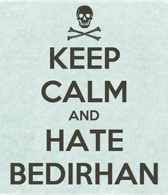 Poster: KEEP CALM AND HATE BEDIRHAN