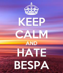 Poster: KEEP CALM AND HATE BESPA