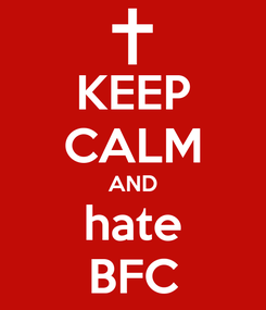 Poster: KEEP CALM AND hate BFC
