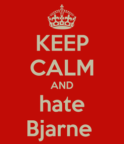 Poster: KEEP CALM AND hate Bjarne