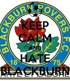 Poster: KEEP CALM AND HATE BLACKBURN