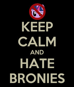 Poster: KEEP CALM AND HATE BRONIES