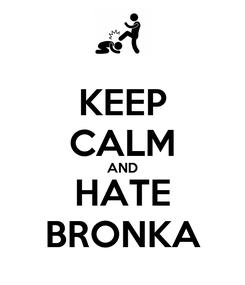 Poster: KEEP CALM AND HATE BRONKA