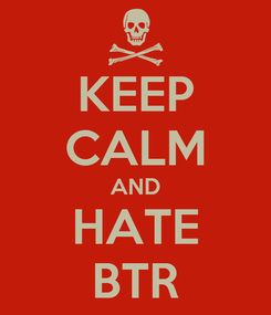 Poster: KEEP CALM AND HATE BTR