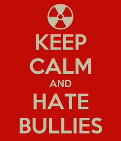 Poster: KEEP CALM AND HATE BULLIES