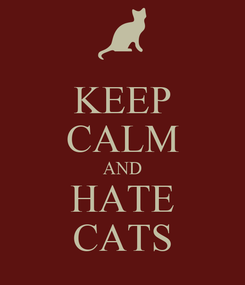 Poster: KEEP CALM AND HATE CATS
