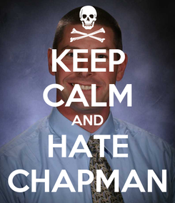 Poster: KEEP CALM AND HATE CHAPMAN