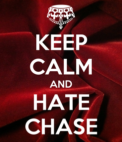 Poster: KEEP CALM AND HATE CHASE