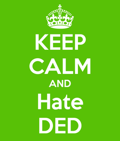 Poster: KEEP CALM AND Hate DED