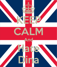 Poster: KEEP CALM And Hate Dina