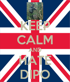 Poster: KEEP CALM AND HATE DIPO