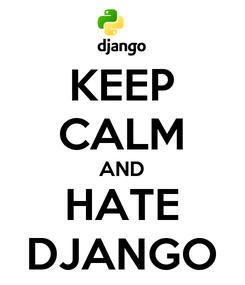Poster: KEEP CALM AND HATE DJANGO
