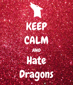 Poster: KEEP CALM AND Hate Dragons