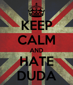 Poster: KEEP CALM AND HATE DUDA
