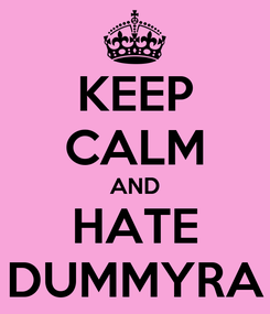 Poster: KEEP CALM AND HATE DUMMYRA