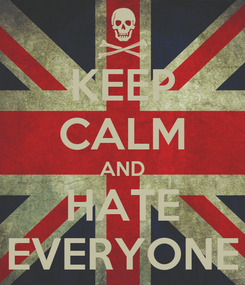 Poster: KEEP CALM AND HATE EVERYONE
