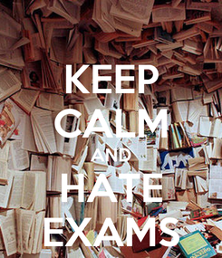 Poster: KEEP CALM AND HATE EXAMS