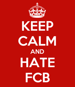 Poster: KEEP CALM AND HATE FCB