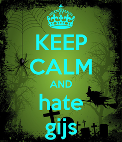 Poster: KEEP CALM AND hate gijs