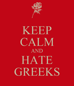 Poster: KEEP CALM AND HATE GREEKS