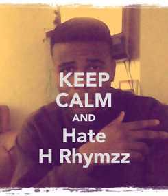 Poster: KEEP CALM AND Hate H Rhymzz