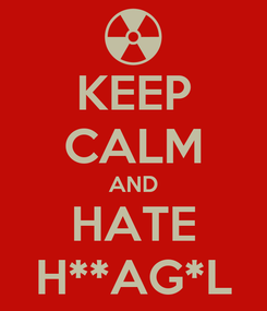 Poster: KEEP CALM AND HATE H**AG*L