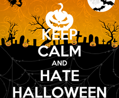 Poster: KEEP CALM AND HATE HALLOWEEN