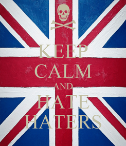 Poster: KEEP CALM AND HATE HATERS